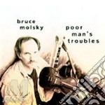 Poor man's troubles - cd musicale di Molsky Bruce