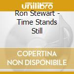 Ron Stewart - Time Stands Still cd musicale di Stewart Ron