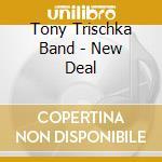 Tony Trischka Band - New Deal cd musicale di Tony trischka band