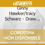 Draw closer cd musicale di Ginny hawker & tracy