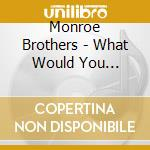 What would you give.vol.1 cd musicale di Brothers Monroe