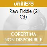 Raw fiddle cd musicale di Artisti Vari