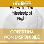 BLUES IN THE MISSISSIPPI NIGHT cd musicale di ARTISTI VARI