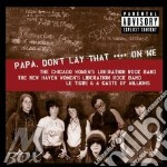 Papa don't lay that shit cd musicale di The chicago women's