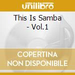 This Is Samba - Vol.1 cd musicale di This is samba