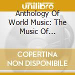 Anthology Of World Music: The Music Of Pakistan cd musicale di Artisti Vari