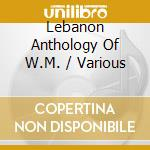 Lebanon anthology of w.m. cd musicale di Artisti Vari