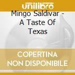 Mingo Saldivar - A Taste Of Texas cd musicale di Saldivar Mingo