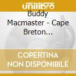 Buddy Macmaster - Cape Breton Tradition cd musicale di Macmaster Buddy