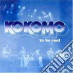 Kokomo - To Be Cool cd musicale di Kokomo