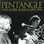 Pentangle - One More Road & Live '94 cd musicale di PENTANGLE