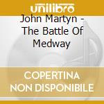 THE BATTLE OF MEDWAY cd musicale di JOHN MARTYN