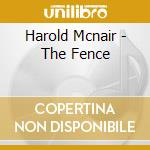 THE FENCE cd musicale di HAROLD MCNAIR