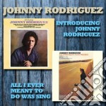 Johnny Rodriguez - Introducing/all I Ever... cd musicale di Rodriguez Johnny