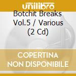 Botchit breaks 5 cd musicale di Artisti Vari