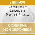 LAWGIVERZ PRESENT cd musicale di BASS INSTINCT