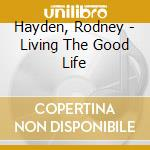 Living the good life cd musicale di Rodney Hayden