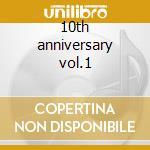10th anniversary vol.1 cd musicale di Artisti Vari