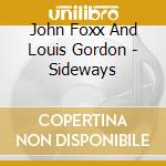 SIDEWAYS cd musicale di John & gordon Foxx