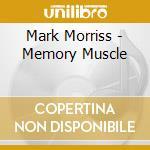 MEMORY MUSCLE cd musicale di Mork Morris