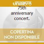 75th anniversary concert. cd musicale