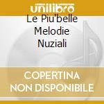 LE PIU'BELLE MELODIE NUZIALI cd musicale di ARTISTI VARI
