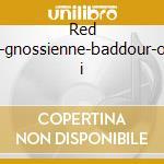 Red desert-gnossienne-baddour-oriental i cd musicale di Claude Chalhoub