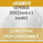 SEMBRA IERI(best+3 inediti) cd musicale di BENNATO EDOARDO