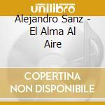EL ALMA AL AIRE cd musicale di SANZ ALEJANDRO