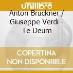 Apex: te deum cd musicale di Bruckner - verdi\kra