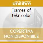 Frames of teknicolor cd musicale