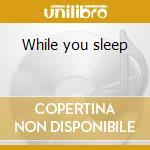 While you sleep cd musicale