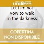 Let him not vow to walk in the darkness cd musicale di Ne plus ultra