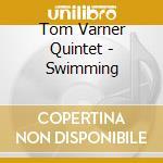 Tom Varner Quintet - Swimming cd musicale di Tom varner quintet