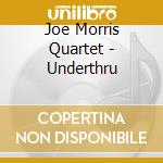 Joe Morris Quartet - Underthru cd musicale di Joe morris quartet
