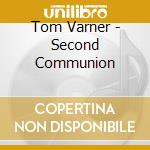 Tom Varner - Second Communion cd musicale di Tom Varner