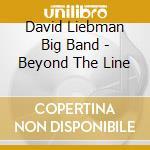 David Liebman Big Band - Beyond The Line cd musicale di David liebman big ba