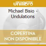Michael Bisio - Undulations cd musicale di Bisio Michael