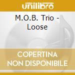 M.O.B. Trio - Loose cd musicale di Trio M.o.b.