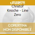 Christof Knoche - Line Zero cd musicale di Knoche Christof