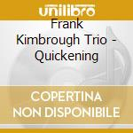 Frank Kimbrough Trio - Quickening cd musicale di Frank kimbrough trio