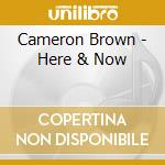Cameron Brown - Here & Now cd musicale di Brown Cameron