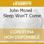 Sleep won't come cd musicale di John Mcneil