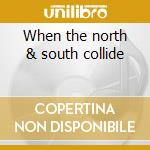 When the north & south collide cd musicale di Lil Wayne