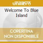 WELCOME TO BLUE ISLAND cd musicale di ENUFF Z'NUFF