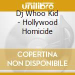 HOLLYWOOD HOMICIDE cd musicale di WHOO KID & A CAST OF