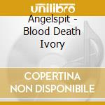 BLOOD DEATH IVORY                         cd musicale di ANGELSPIT