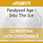 INTO THE ICE                              cd musicale di Age Paralysed