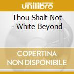 WHITE BEYOND, THE                         cd musicale di THOUSHALTNOT