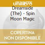 SPIN MOON MAGIC                           cd musicale di The Dreamside